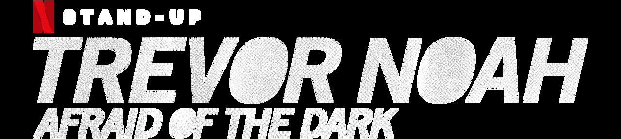 Trevor Noah: Afraid of the Dark | Netflix Official Site
